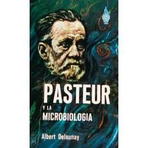 Pasteur Y La Microbiología,albert Delaunay.editorial Diana.
