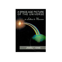 Space-age Picture Of The Universe: Letters To, James T Kane