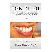 Dental 101: The 101 Factors You Should Know, Dmd Umar Haque