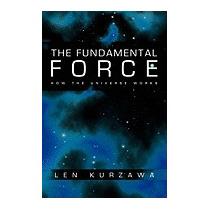 Fundamental Force: How The Universe Works, Len Kurzawa