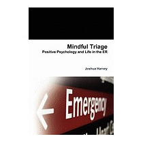 Mindful Triage--positive Psychology And Life, Joshua Harvey
