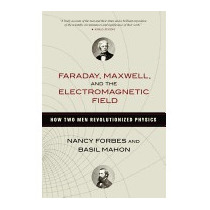 Faraday, Maxwell, And The Electromagnetic, Nancy Forbes