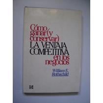 Cómo Ganar Y Conservar La Ventaja Competitiva - 1987 - Vbf