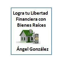 Libertad Financiera Con Bienes Raíces