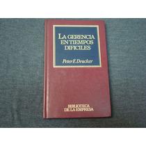 Peter F. Drucker, La Gerencia En Tiempos Difíciles, Edicione