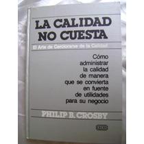 La Calidad No Cuesta. Philip B. Crosby $199