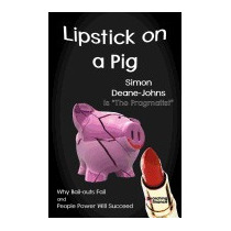 Lipstick On A Pig: Why Bail-outs Fail And, Simon Deane-johns