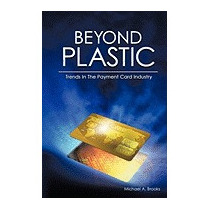 Beyond Plastic: Trends In The Payment Card, Michael A Brooks