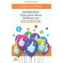 Facemoney Estrategias Para Ganar Dinero Con Facebook - Ebook
