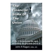 Financial State Of The Union: Book 1:, John R Ragan