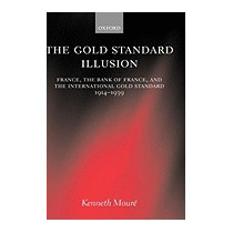 Gold Standard Illusion: France, The Bank Of, Kenneth Moure