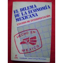 El Dilema De La Economía Mexicana - Jesús Lechuga Montenegro