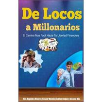 De Locos A Millonarios - Libertad Financiera - Ebook - Libro