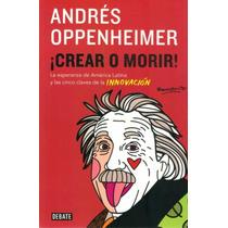 Libro ¡crear O Morir! De Andrés Oppenheimer Paunovedadesmx
