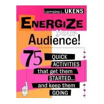 Energize Your Audience!: 75 Quick, Lorraine L Ukens