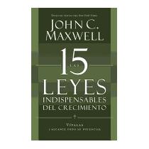 15 Leyes Indispensables Del Crecimiento:, John C Maxwell
