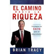 El Camino Hacia La Riqueza De Brian Tracy-ebook-libro-digita