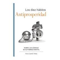 Diez Habitos Antiprosperidad: Rompa, Alicia Castillo Holley