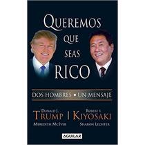 Queremos Que Seas Rico- Robert. T Kiyosaki - Libro Digital