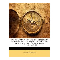 Public Ownership And The Telephone In, Hugo Richard Meyer