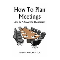 How To Plan Meetings: And Be A, Joseph G Glass Ph B