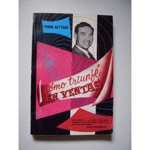 Cómo Triunfé En Ventas - Frank Bettger - 1980