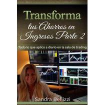 Transforma Tus Ahorros En Ingresos Parte 2 - Trading - Ebook
