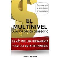 El Multinivel La Mejor Opción Para Negocio - Libro Digital