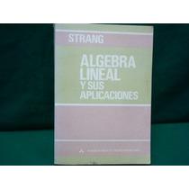Gilbert Strang, Álgebra Lineal Y Sus Aplicaciones.