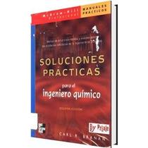 Soluciones Prácticas Para El Ingeniero Químico - Libro