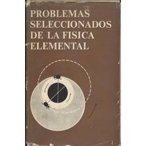 Problemas Seleccionados De La Física Elemental.