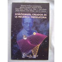 Schrödinger: Creador De La Mecánica Ondulatoria - Roberto J.