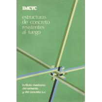 Estructuras De Concreto Resistesntes Al Fuego. Imcyc.