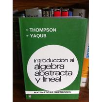 Introducción Al Algebra Abstracta Y Lineal Thompson Yacub