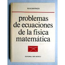 Problemas De Ecuaciones De Física Matemática. M.m. Smirnov