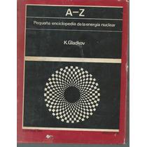 Pequeña Enciclopedia De La Energía Nuclear/ K. Gladkov
