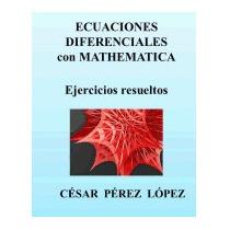 Ecuaciones Diferenciales Con Mathematica., Cesar Perez Lopez