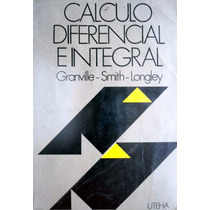 Calculo Diferencial E Integral. Granville - Smith - Longley