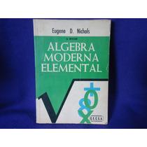Eugene D. Nichols, Algebra Moderna Elemental, Cecsa, México.