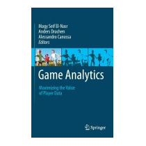Game Analytics: Maximizing The Value Of, Magy Seif El-nasr