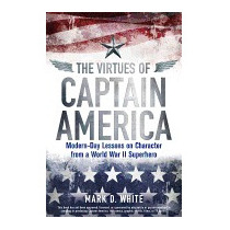 Virtues Of Captain America: Modern-day Lessons, Mark D White