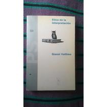 { Libro: Ética De La Interpretación - Autor Gianni Vattimo }