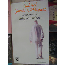Memoria De Mis Putas Tristes. Gabriel Garcia Marquez. $150.