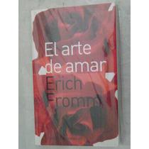 El Arte De Amar. Erich Fromm. $159.