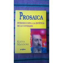 { Libro: Prosaica Estética De Lo Cotidiano - Katya Mandoki }
