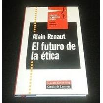 Libro Alain Renaut El Futuro De La Etica Filosofía Ensay Mp0