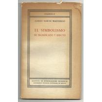 El Simbolismo, Su Significado Y Efecto / Alfred North