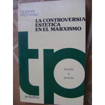 La Controversia Estetica En El Marxismo. Grijalbo. $120.