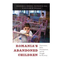 Romanias Abandoned Children: Deprivation,, Charles A Nelson