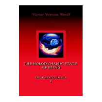 Holodynamic State Of Being: Manual I, Victor Vernon Woolf